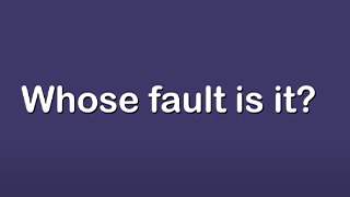 Whose fault is it