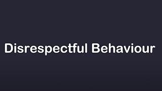 Disrespectful Behaviour